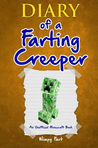 Diary of a Farting Creeper: Book 1: Why Does the Creeper Fart When He Should Explode?