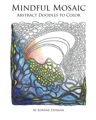 Mindful Mosaic: Abstract Doodles to Color: JoAnne Lehman