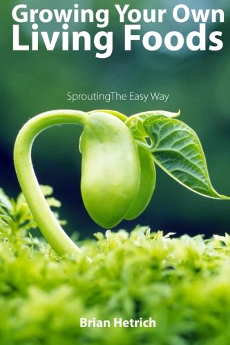 9780692600559: Growing Your Own Living Foods: Sprouting The Easy Way