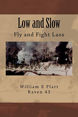 Low and Slow: Fly and Fight Laos: William E Platt