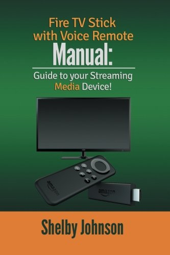 9780692601167: Fire TV Stick with Voice Remote Manual: Guide to your Streaming Media Device