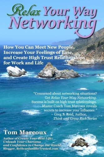 9780692602089: Relax Your Way Networking: How You Can Meet New People, Increase Your Feelings of Ease and Create High Trust Relationships for Work and Life