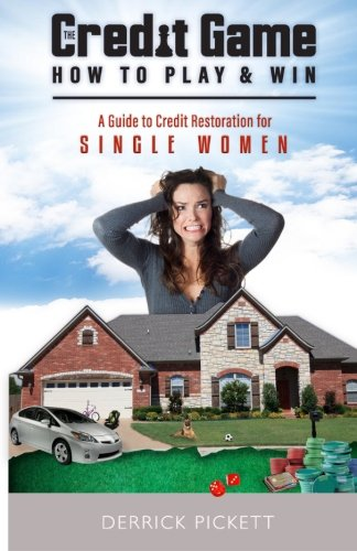 The Credit Game How To Play & Win: A Guide To Credit Restoration for Single Mothers (The Credit...