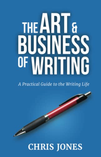 9780692603703: The Art & Business of Writing: A Practical Guide to the Writing Life