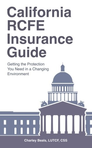9780692604526: California RCFE Insurance Guide: Getting the Protection You Need in a Changing Environment