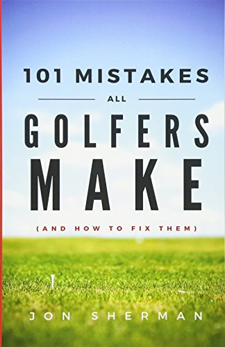 9780692605226: 101 Mistakes All Golfers Make (and how to fix them)