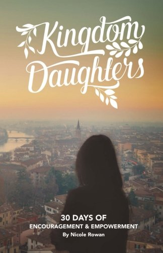 Kingdom Daughters: Encouraging, Empowering, and Uplifting the Woman God has Called: Nicole Lynn ...