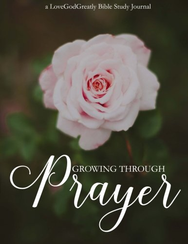 9780692606162: Growing Through Prayer: A Love God Greatly Bible Study Journal