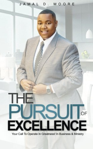 9780692606315: The Pursuit Of Excellence: Your Call To Operate In Greatness! In Business & Ministry
