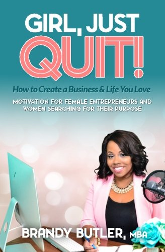 9780692607145: Girl, Just Quit!: Motivation for Female Entrepreneurs and Women Searching for Their Purpose