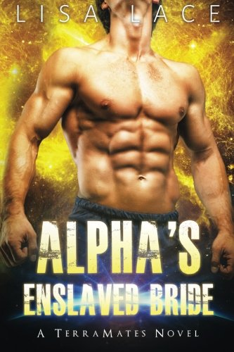 9780692607534: Alpha's Enslaved Bride: A SciFi Alien Mail Order Bride Romance (TerraMates) (Volume 4)