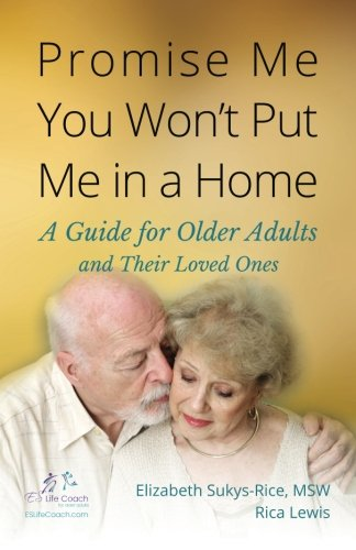 9780692607695: Promise Me You Won't Put Me in a Home: A Guide for Older Adults and Their Loved Ones