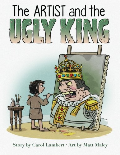 The Artist and the Ugly King: Children's: Ms Carol Lambert