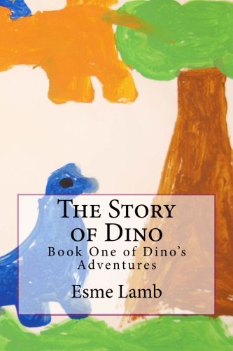 9780692608234: The Story of Dino: Book One of Dino's Adventures (Volume 1)
