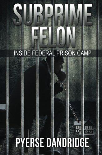 9780692609385: Subprime Felon: Inside Federal Prison Camp
