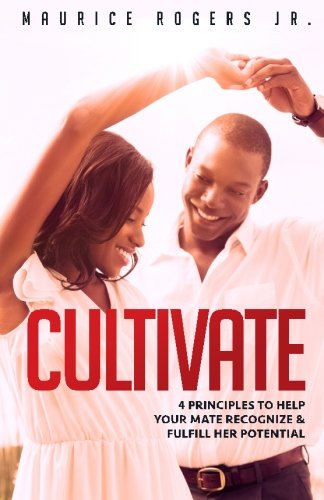 9780692610169: Cultivate: 4 Principles to help your mate recognize and fulfill her potential