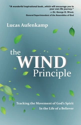 9780692610220: The Wind Principle: Tracking the Movement of God's Spirit in the Life of a Believer