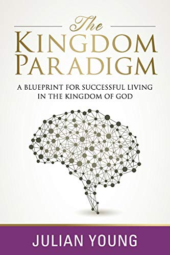 9780692610411: The Kingdom Paradigm: A Blueprint for Successful Living in the Kingdom of God