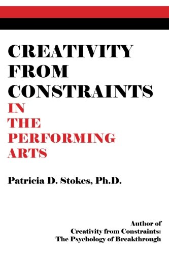 9780692611999: Creativity from Constraints in the Performing Arts
