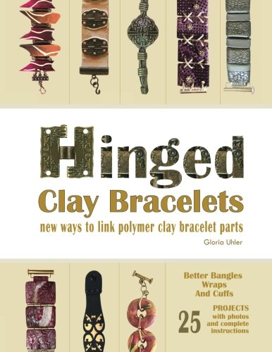 9780692613320: Hinged Clay Bracelets: New Ways To Link Polymer Clay Bracelet Parts