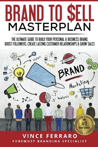 Brand to Sell: Proven Strategies to Build a Powerful Strong Brand: Vince Ferraro