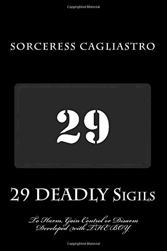 9780692616765: 29 DEADLY Sigils to Harm, Gain Control or Disarm: Developed with THE BOY, a Daemon from the Hockomock Swamp