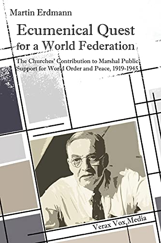 9780692617939: Ecumenical Quest for a World Federation: The Churches' Contribution to Marshal Public Support for World Order and Peace, 1919-1945