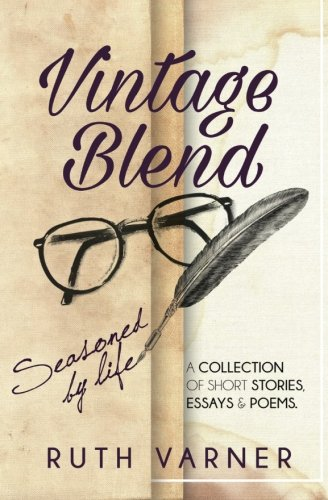 9780692618929: Vintage Blend, Seasoned by Life: A Collection of Short Stories, Essays and Poems