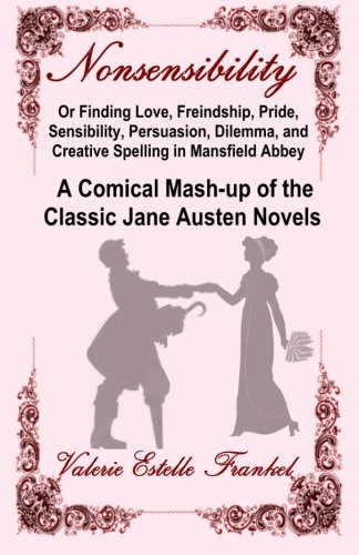 9780692619933: Nonsensibility Or Finding Love, Freindship, Pride, Sensibility, Persuasion, Dilemma, and Creative Spelling in Mansfield Abbey: A Comical Mash-up of the Classic Jane Austen Novels