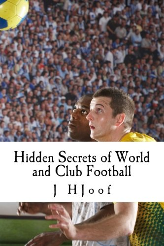 9780692619964: Hidden Secrets of World and Club Football- why they win