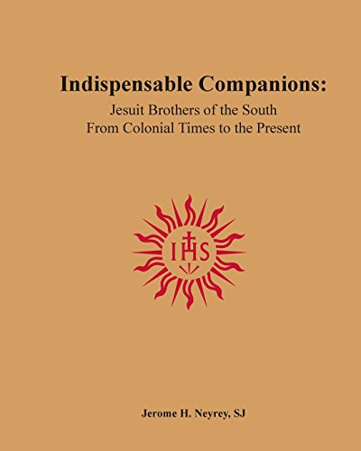 Indispensable Companions: Jesuit Brothers of the South: Neyrey Sj, Jerome