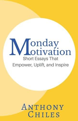 9780692621868: Monday Motivation: 52 Short Essays That Empower, Uplift and Inspire