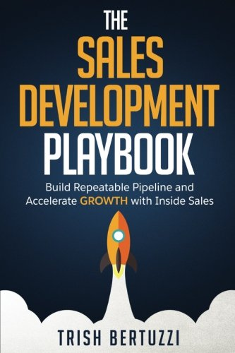 9780692622032: The Sales Development Playbook: Build Repeatable Pipeline and Accelerate Growth with Inside Sales