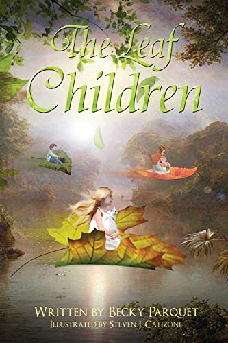9780692623121: The Leaf Children: A magical story of a little girl and what happens when she takes her shimmering leaf to the Wish Box. A fun filled fantasy into the forest of the Leaf Children!