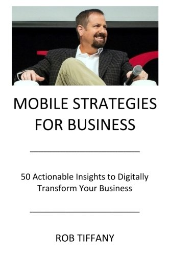 9780692624869: Mobile Strategies for Business: 50 Actionable Insights to Digitally Transform Your Business