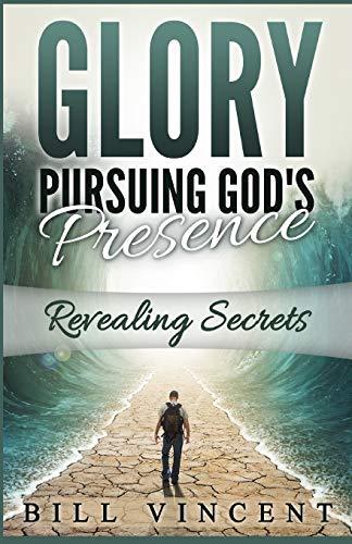 9780692627105: Glory Pursuing God's Presence: Revealing Secrets