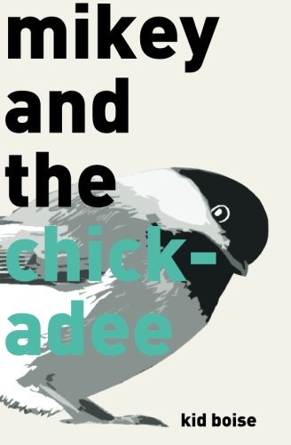 Mikey and the Chickadee: Kid Boise