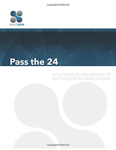 9780692629772: Pass The 24: A Plain English Explanation to Help You Pass the Series 24 Exam