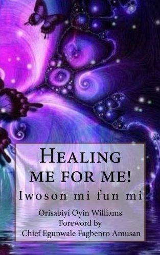 9780692629826: Healing me for me!: Iwoson mi fun mi