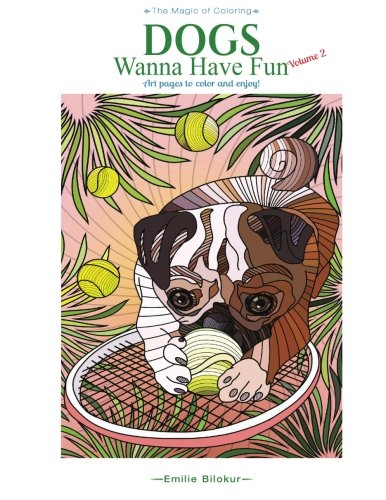 9780692631317: Dogs Wanna Have Fun Volume 2: Art pages to color and enjoy! Adult Coloring Book (The Magic of Coloring)