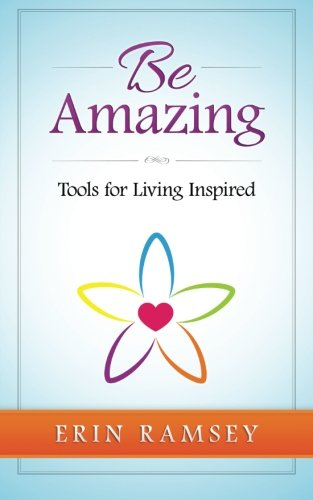 9780692634660: Be Amazing: Tools for Living Inspired