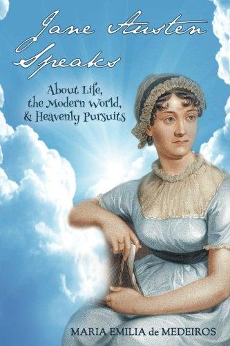 Jane Austen Speaks: About Life, the Modern World, & Heavenly Pursuits: Medeiros, Maria Emilia de