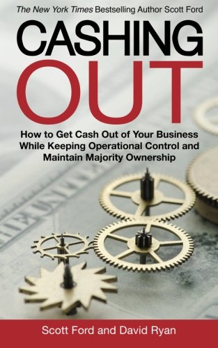 9780692650165: Cashing Out: How to Get Cash Out of Your Business While Keeping Operational Control and Maintain Majority Ownership