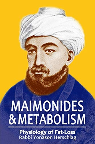 Maimonides & Metabolism: Physiology of Fat-Loss: Herschlag, Rabbi Yonason