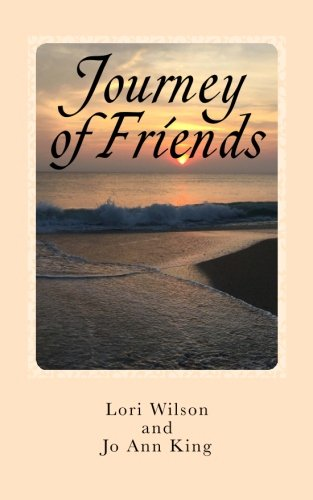 Journey of Friends: A novel about women journeying through the joys and struggles of life with ...