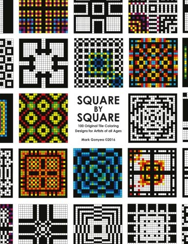 Square By Square: 100 Original Tile Coloring Pages for Artists of all Ages: Mark Gonyea