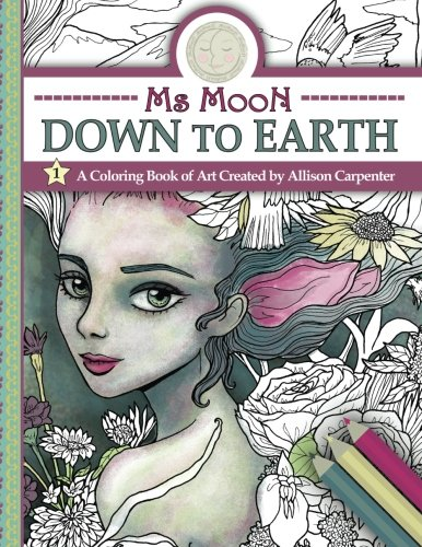 9780692657690: Ms Moon Down to Earth: A Coloring Book of Art Created by Allison Carpenter: Volume 1