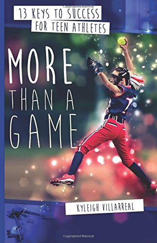 More Than a Game: 12 Keys to Success for Teen Athletes On and Off the Field: Kyleigh E Villarreal