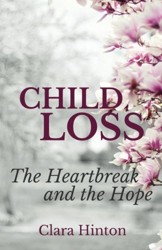 9780692667484: Child Loss: The Heartbreak and the Hope