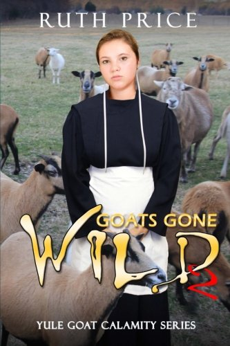 Goats Gone Wild 2 (Lancaster County Yule Goat Calamity) (Volume 3): Ruth Price